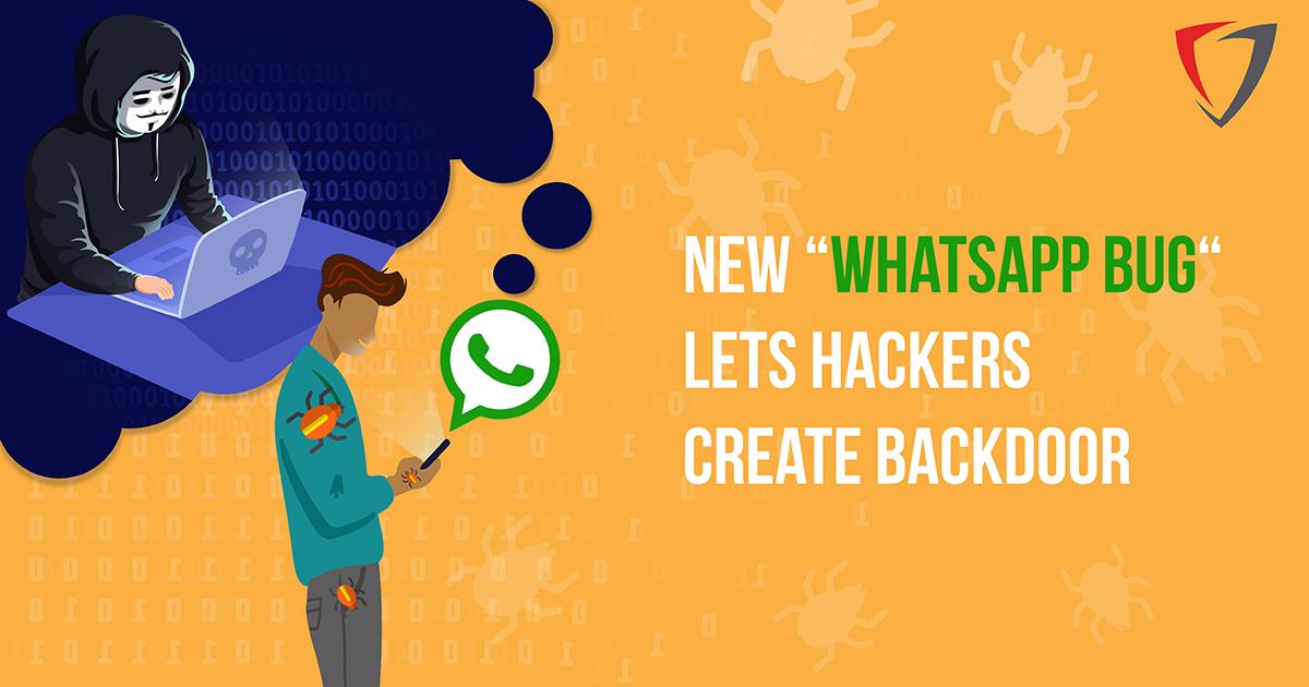 New WhatApp Bug Lets Hackers Create Backdoor