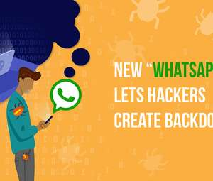 New WhatApp Bug Lets Hackers Create Backdoor