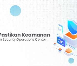 Mudah Pastikan Keamanan Bisnis dengan Security Operations Center