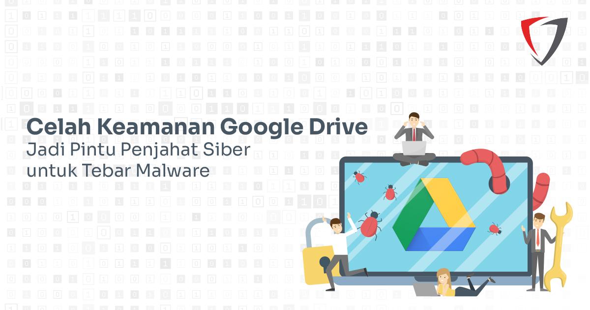 Celah Keamanan Google Drive Jadi Pintu Penjahat Siber untuk Tebar Malware