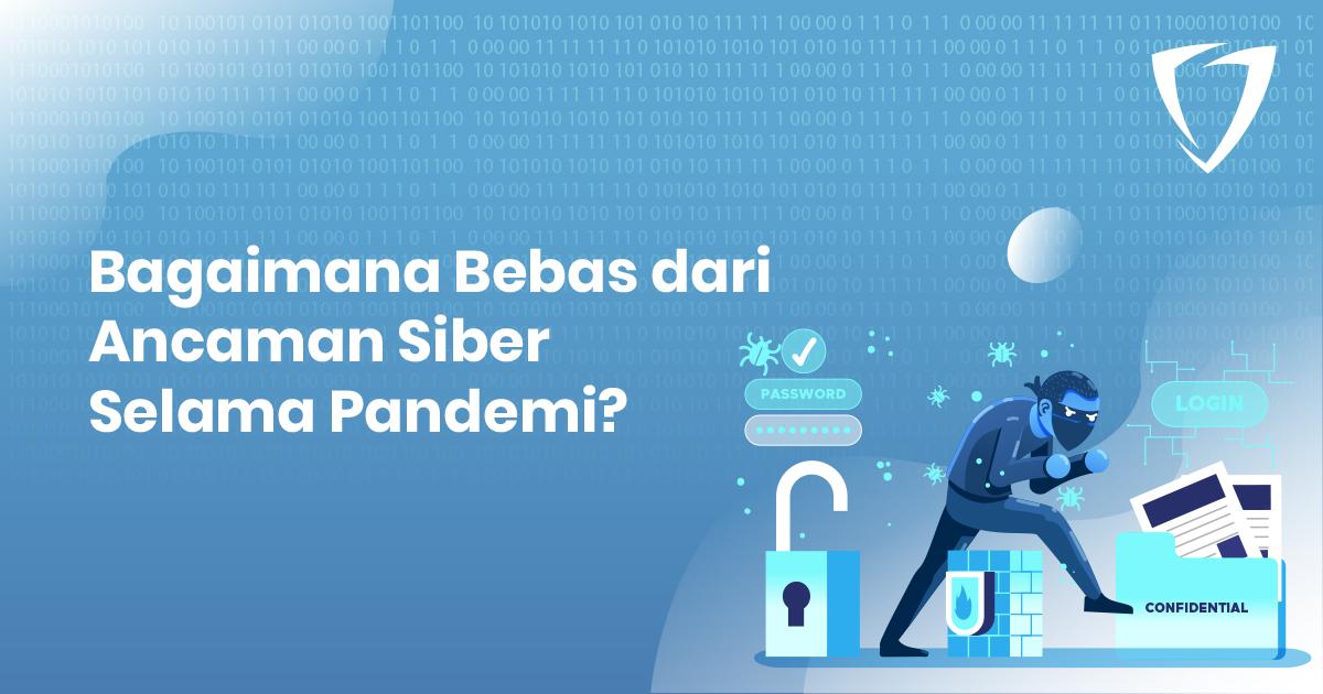 Bagaimana Bebas dari Ancaman Siber Selama Pandemi?